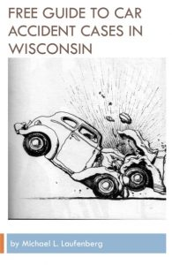 FREE GUIDE TO CAR ACCIDENT CASES IN WISCONSIN